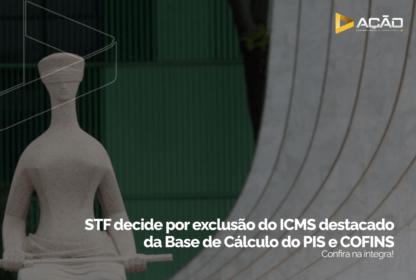 STF decide excluir ICMS da base de cálculo do PIS/Cofins a partir de 2017